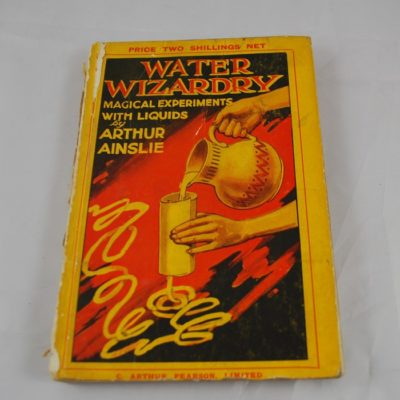 Qwater Wizardry by Arthur AInslie: Magical Experiments With Liquids: C. Arthur Pearson LTD. Great Britain